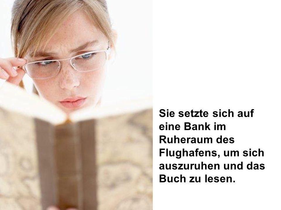 Sie setzte sich auf eine Bank im Ruheraum des Flughafens, um sich auszuruhen und das Buch zu lesen.