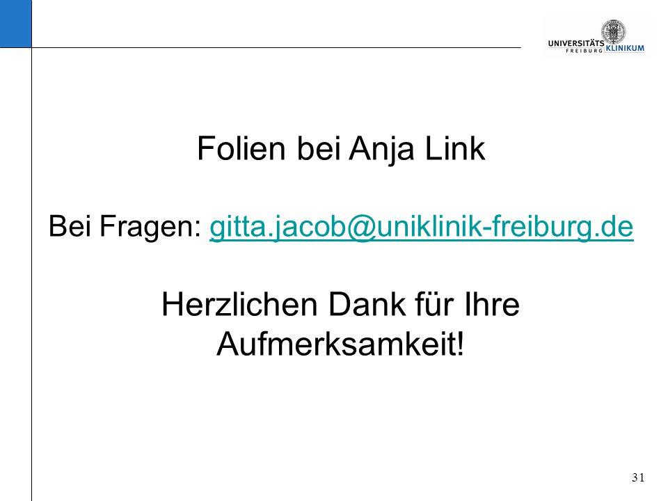 Folien bei Anja Link Bei Fragen: gitta. jacob@uniklinik-freiburg