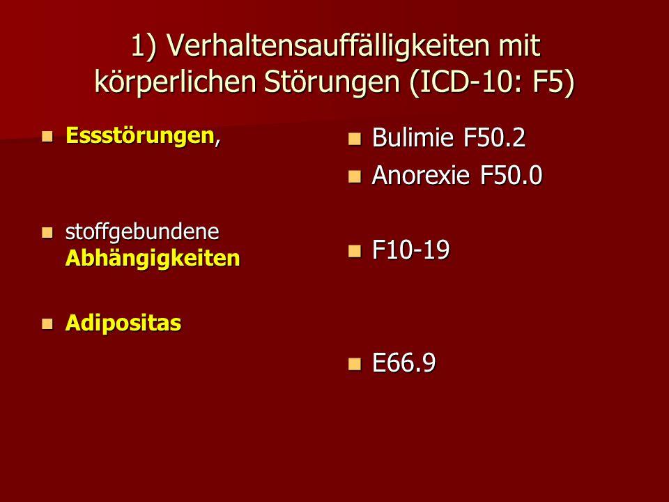 1) Verhaltensauffälligkeiten mit körperlichen Störungen (ICD-10: F5)
