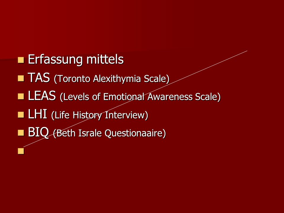Erfassung mittels TAS (Toronto Alexithymia Scale) LEAS (Levels of Emotional Awareness Scale) LHI (Life History Interview)