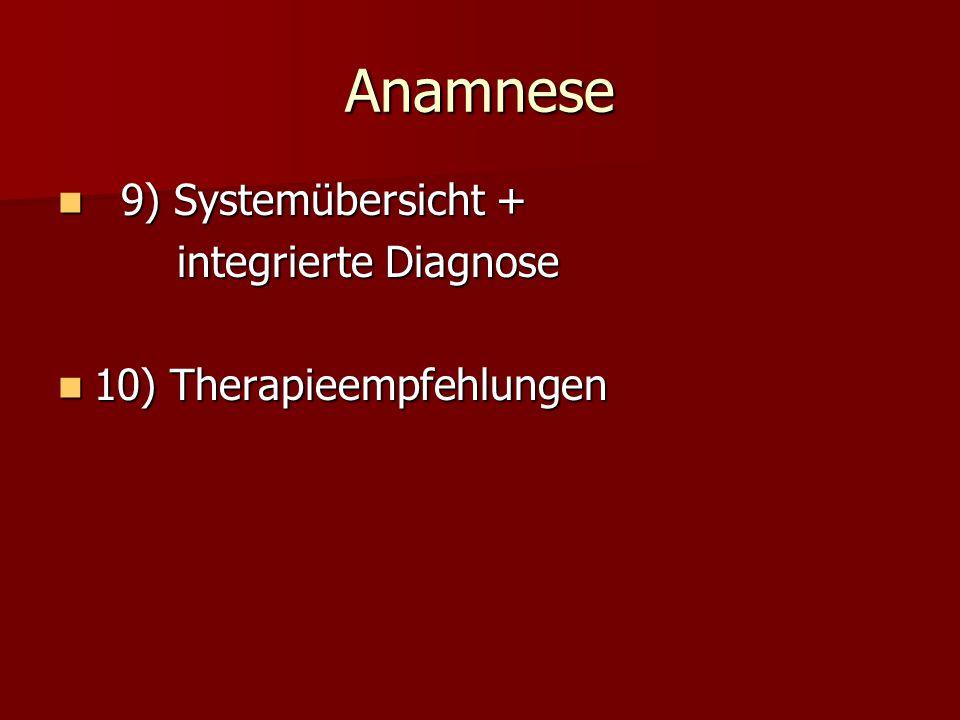 Anamnese 9) Systemübersicht + 10) Therapieempfehlungen