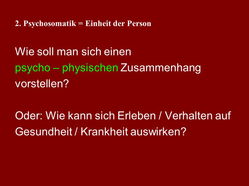 2. Psychosomatik = Einheit der Person