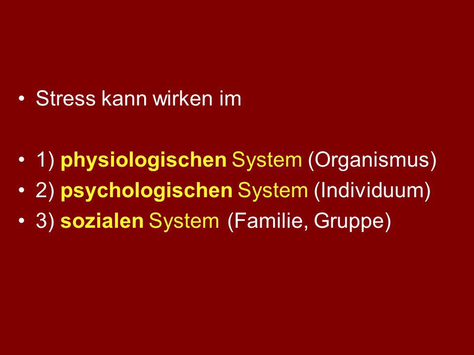 Stress kann wirken im 1) physiologischen System (Organismus) 2) psychologischen System (Individuum)