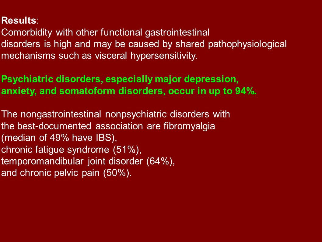 Results: Comorbidity with other functional gastrointestinal. disorders is high and may be caused by shared pathophysiological.