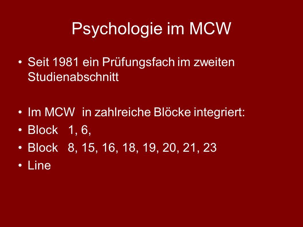 Psychologie im MCW Seit 1981 ein Prüfungsfach im zweiten Studienabschnitt. Im MCW in zahlreiche Blöcke integriert: