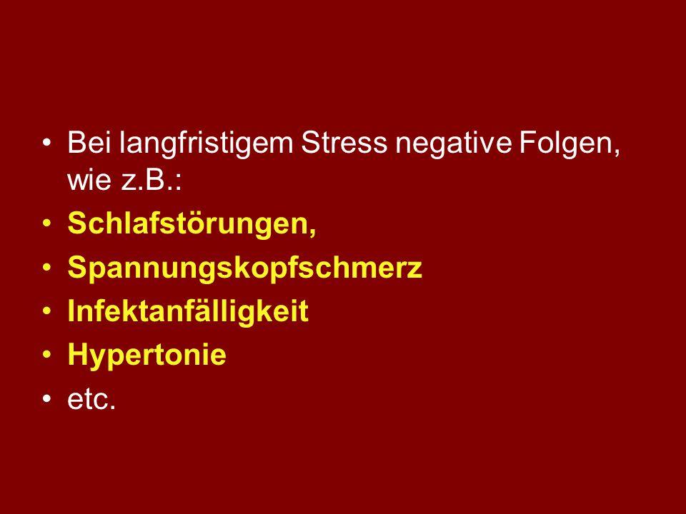 Bei langfristigem Stress negative Folgen, wie z.B.: