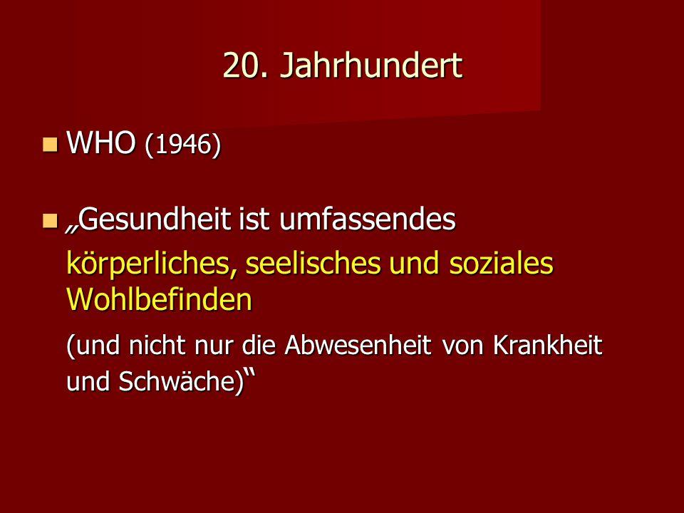 """20. Jahrhundert WHO (1946) """"Gesundheit ist umfassendes"""