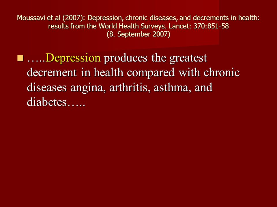 Moussavi et al (2007): Depression, chronic diseases, and decrements in health: results from the World Health Surveys. Lancet: 370:851-58 (8. September 2007)