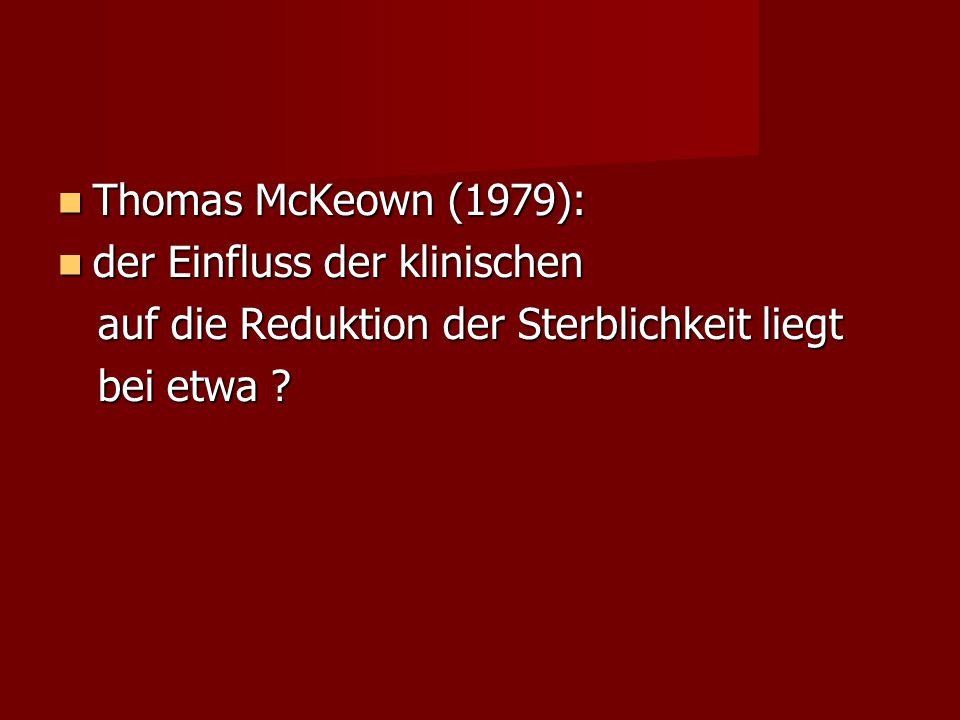 Thomas McKeown (1979): der Einfluss der klinischen.
