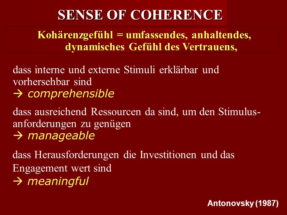 SENSE OF COHERENCE Kohärenzgefühl = umfassendes, anhaltendes,