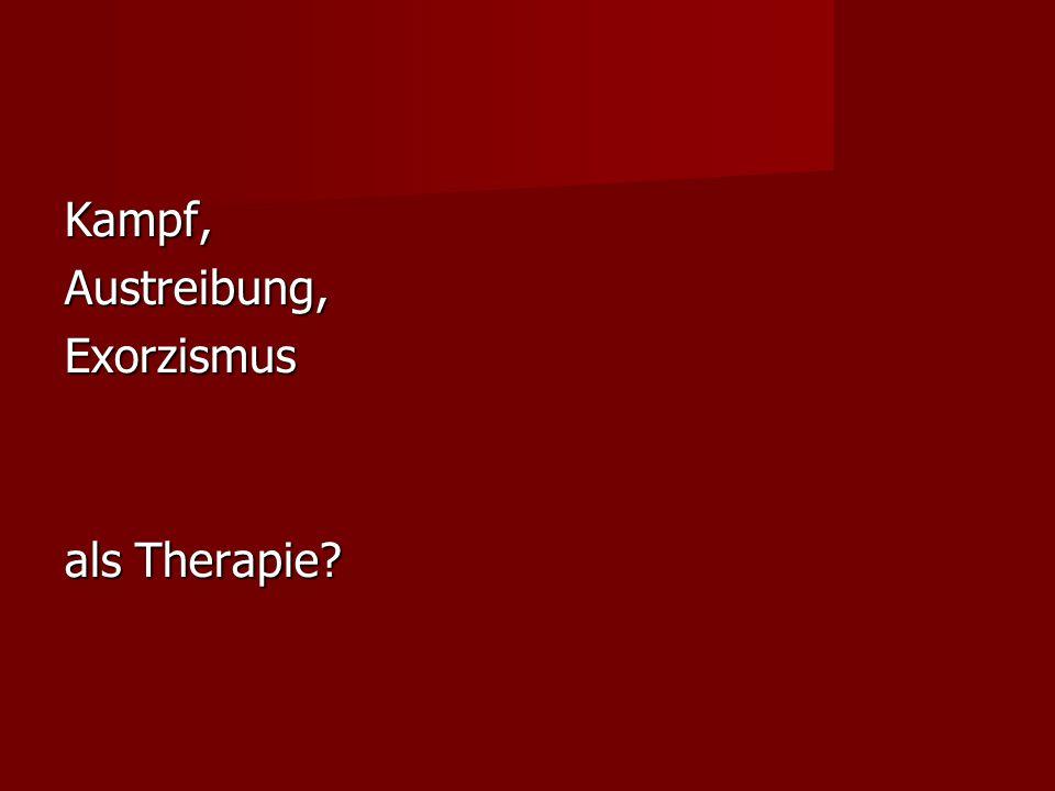 Kampf, Austreibung, Exorzismus als Therapie