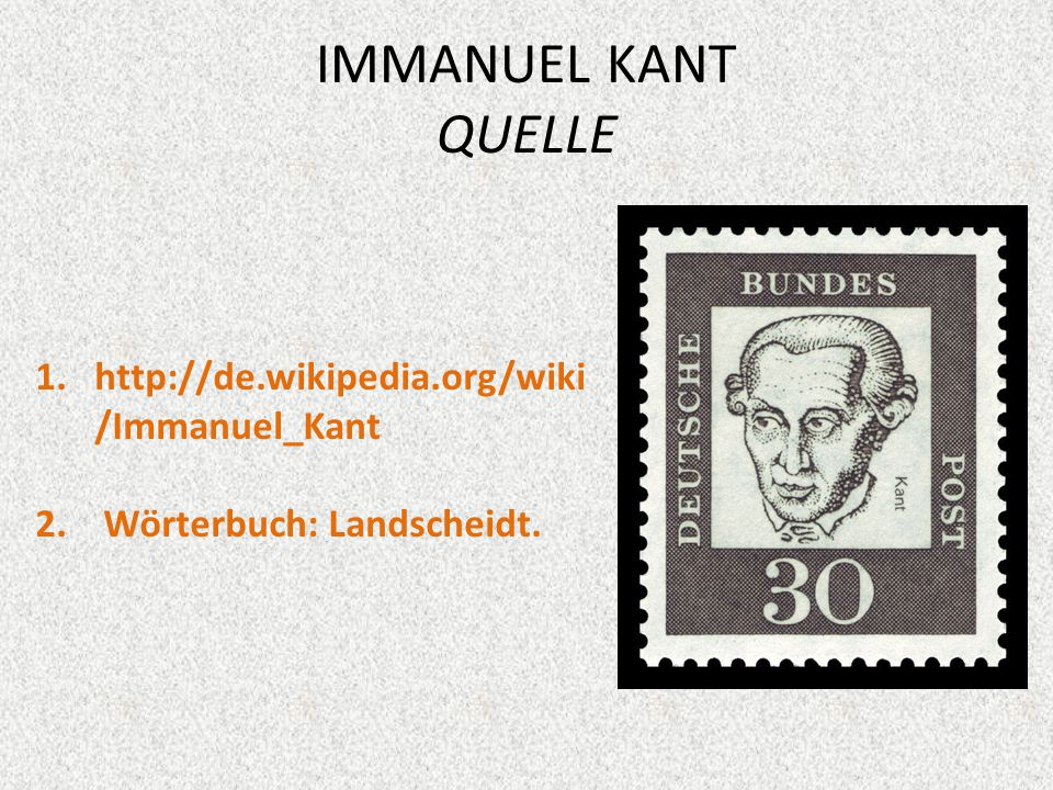 IMMANUEL KANT QUELLE http://de.wikipedia.org/wiki/Immanuel_Kant