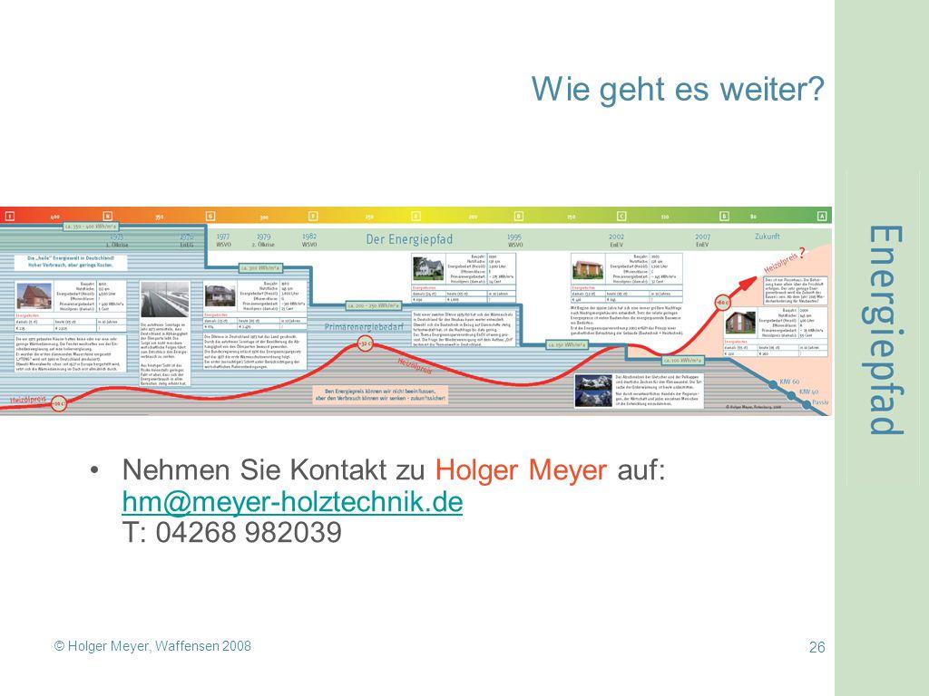 Wie geht es weiter Nehmen Sie Kontakt zu Holger Meyer auf: hm@meyer-holztechnik.de T: 04268 982039.