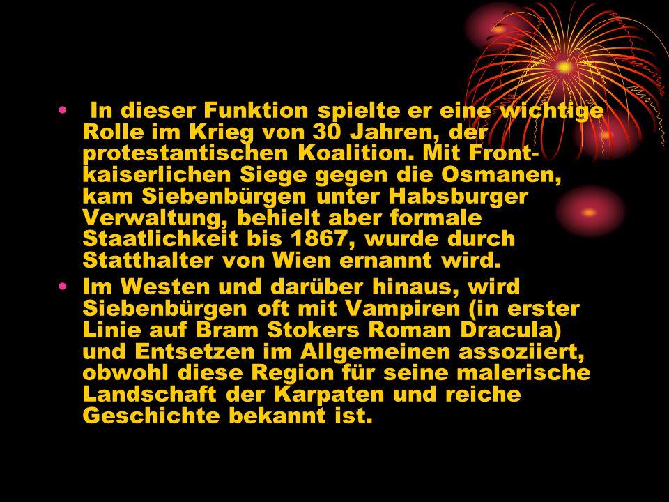 In dieser Funktion spielte er eine wichtige Rolle im Krieg von 30 Jahren, der protestantischen Koalition. Mit Front-kaiserlichen Siege gegen die Osmanen, kam Siebenbürgen unter Habsburger Verwaltung, behielt aber formale Staatlichkeit bis 1867, wurde durch Statthalter von Wien ernannt wird.