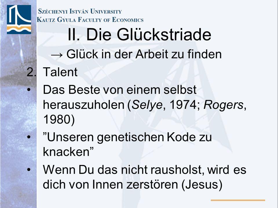 II. Die Glückstriade → Glück in der Arbeit zu finden Talent