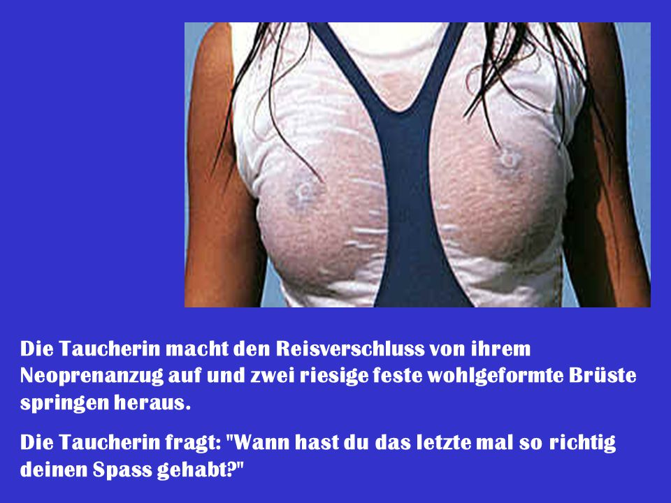 Die Taucherin macht den Reisverschluss von ihrem Neoprenanzug auf und zwei riesige feste wohlgeformte Brüste springen heraus.