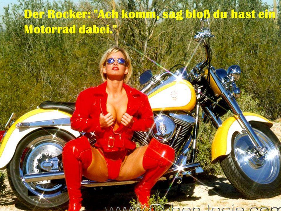 Der Rocker: Ach komm, sag bloß du hast ein Motorrad dabei.