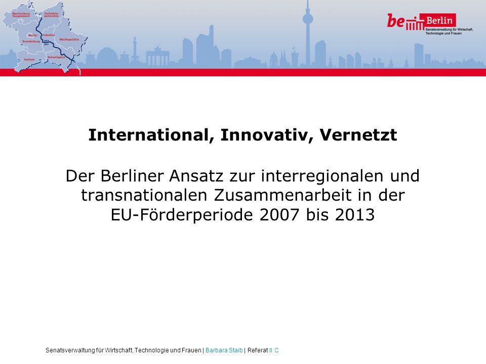 International, Innovativ, Vernetzt Der Berliner Ansatz zur interregionalen und transnationalen Zusammenarbeit in der EU-Förderperiode 2007 bis 2013