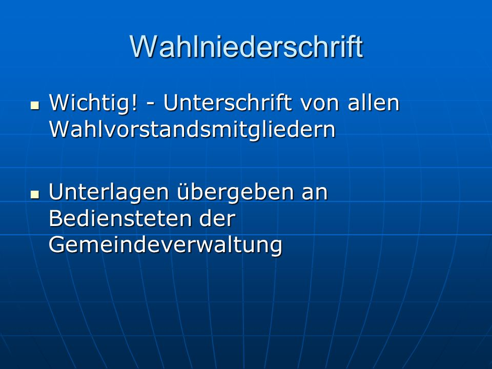 Wahlniederschrift Wichtig. - Unterschrift von allen Wahlvorstandsmitgliedern.