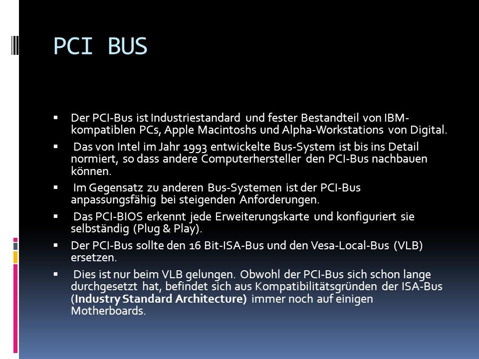PCI BUS Der PCI-Bus ist Industriestandard und fester Bestandteil von IBM- kompatiblen PCs, Apple Macintoshs und Alpha-Workstations von Digital.