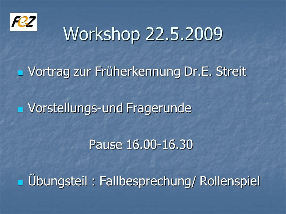 Workshop 22.5.2009 Vortrag zur Früherkennung Dr.E. Streit