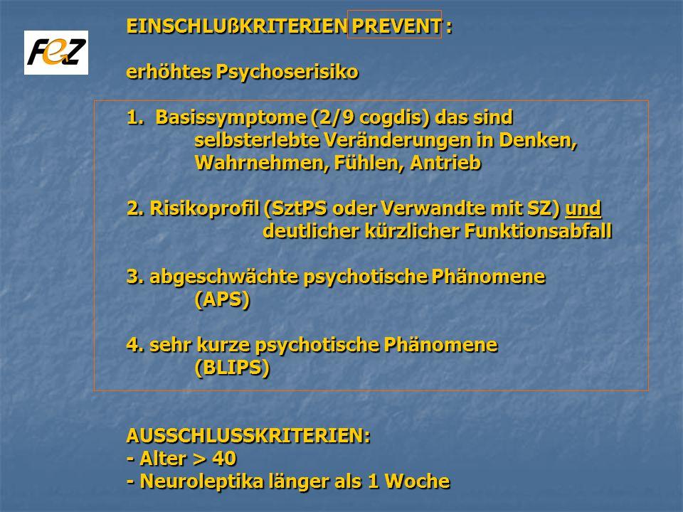 EINSCHLUßKRITERIEN PREVENT :. erhöhtes Psychoserisiko. 1
