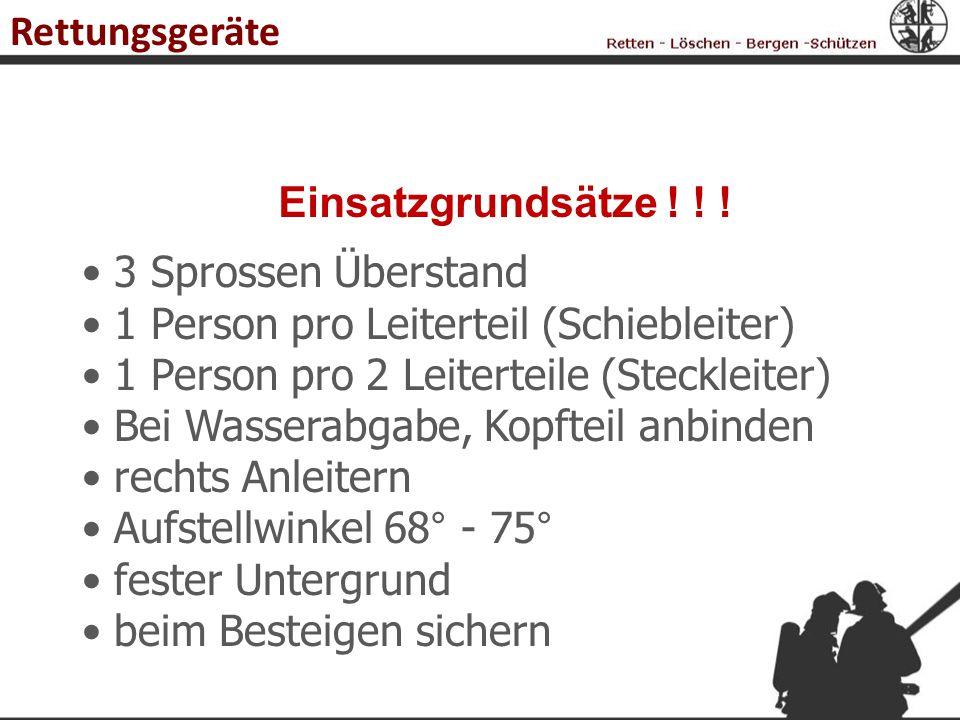Rettungsgeräte Einsatzgrundsätze ! ! ! 3 Sprossen Überstand. 1 Person pro Leiterteil (Schiebleiter)