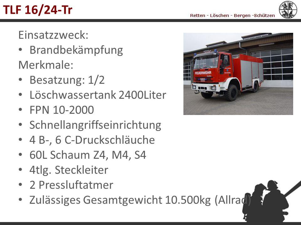 TLF 16/24-Tr Einsatzzweck: Brandbekämpfung Merkmale: Besatzung: 1/2