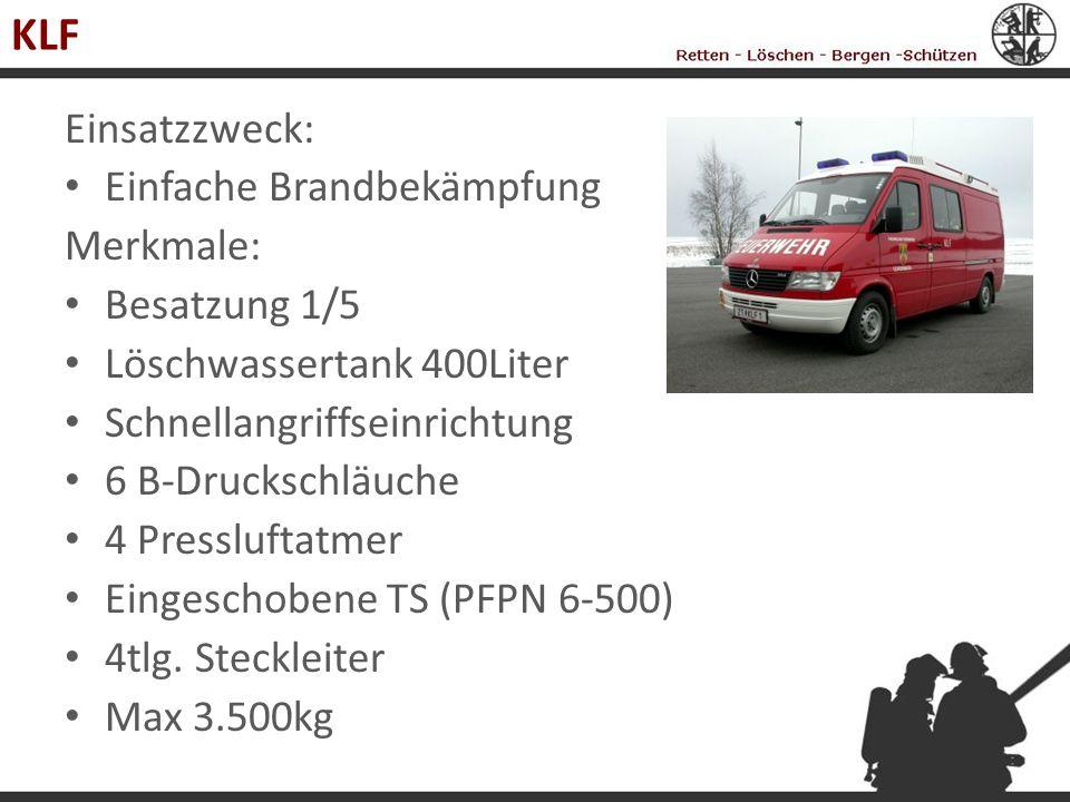 KLF Einsatzzweck: Einfache Brandbekämpfung Merkmale: Besatzung 1/5