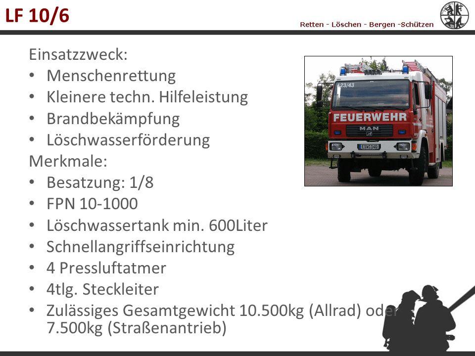 LF 10/6 Einsatzzweck: Menschenrettung Kleinere techn. Hilfeleistung
