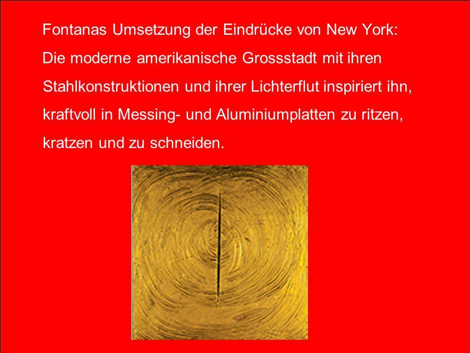 Fontanas Umsetzung der Eindrücke von New York: