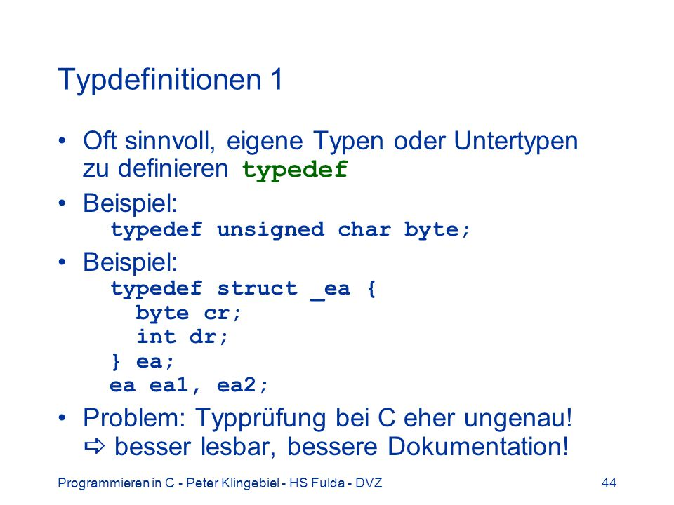 Typdefinitionen 1 Oft sinnvoll, eigene Typen oder Untertypen zu definieren typedef. Beispiel: typedef unsigned char byte;