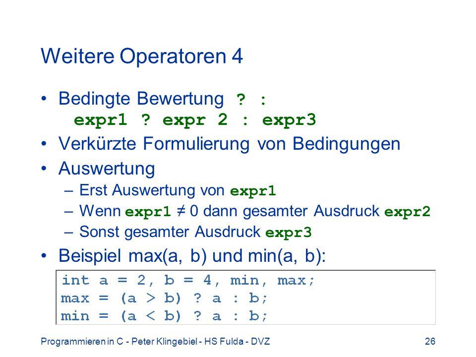 Weitere Operatoren 4 Bedingte Bewertung : expr1 expr 2 : expr3