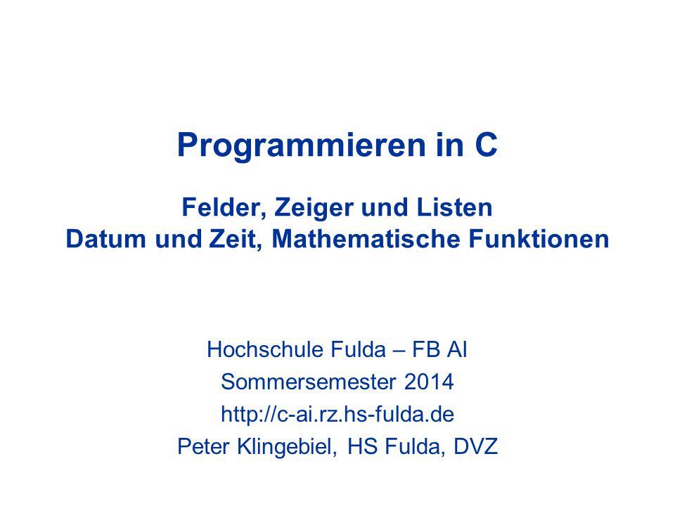 Programmieren in C Felder, Zeiger und Listen Datum und Zeit, Mathematische Funktionen