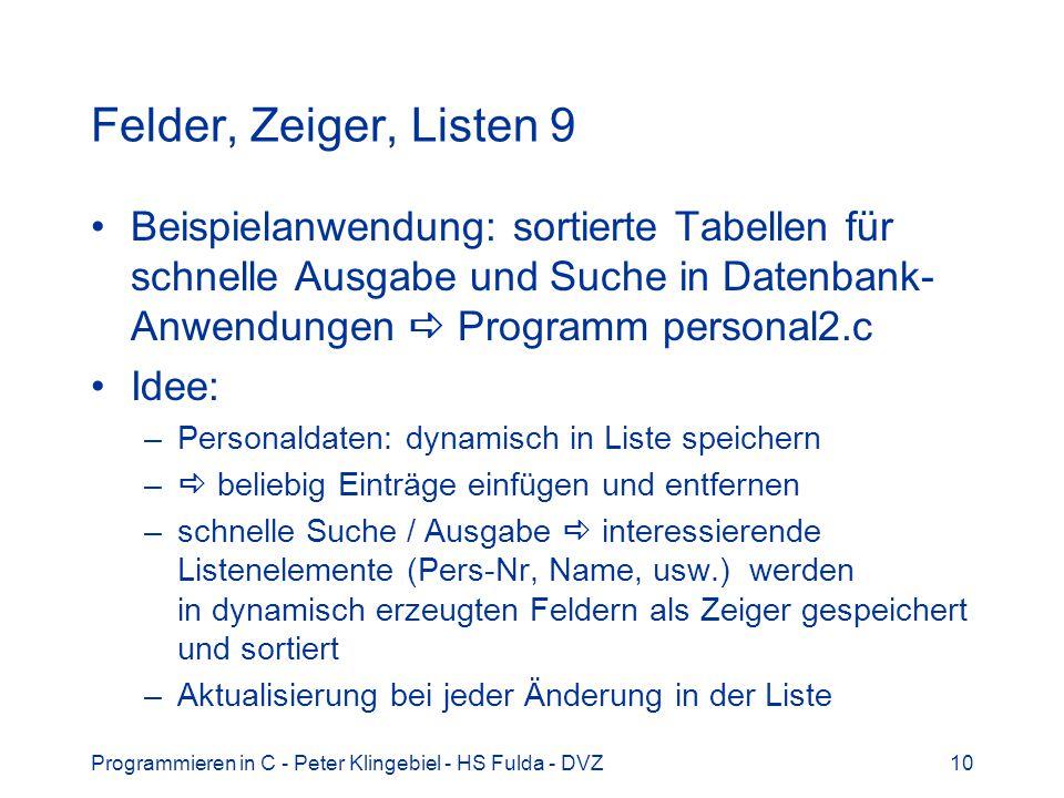 Felder, Zeiger, Listen 9 Beispielanwendung: sortierte Tabellen für schnelle Ausgabe und Suche in Datenbank-Anwendungen  Programm personal2.c.
