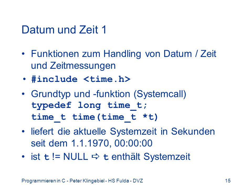 Datum und Zeit 1 Funktionen zum Handling von Datum / Zeit und Zeitmessungen. #include <time.h>