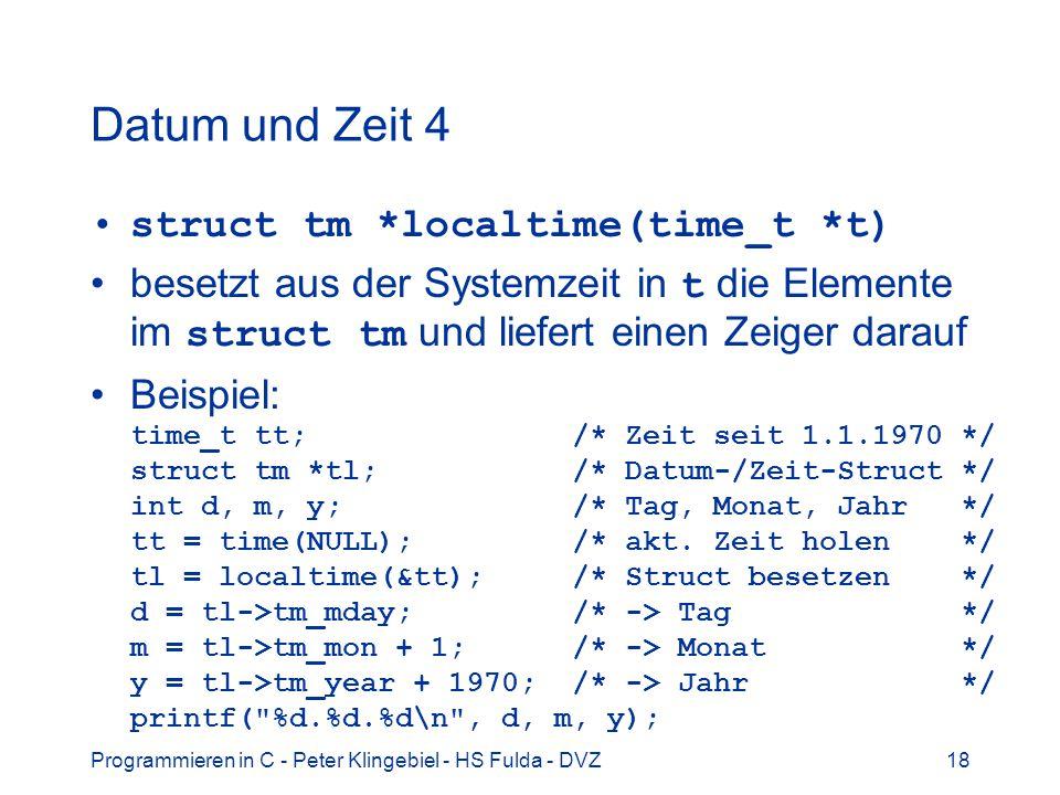 Datum und Zeit 4 struct tm *localtime(time_t *t)