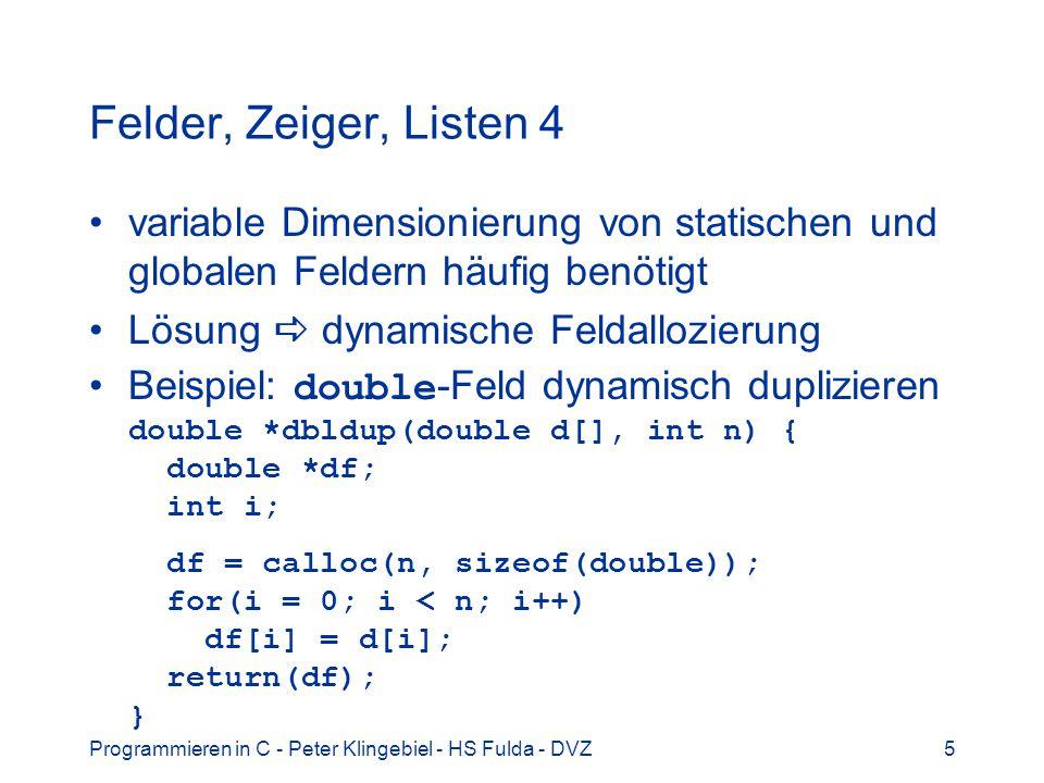 Felder, Zeiger, Listen 4 variable Dimensionierung von statischen und globalen Feldern häufig benötigt.