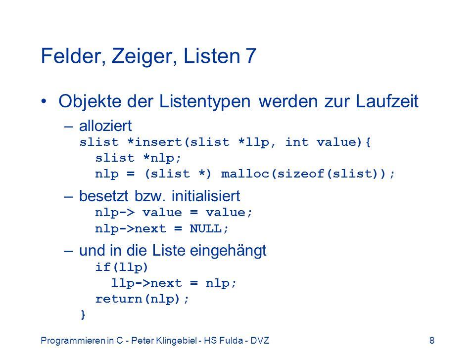 Felder, Zeiger, Listen 7 Objekte der Listentypen werden zur Laufzeit
