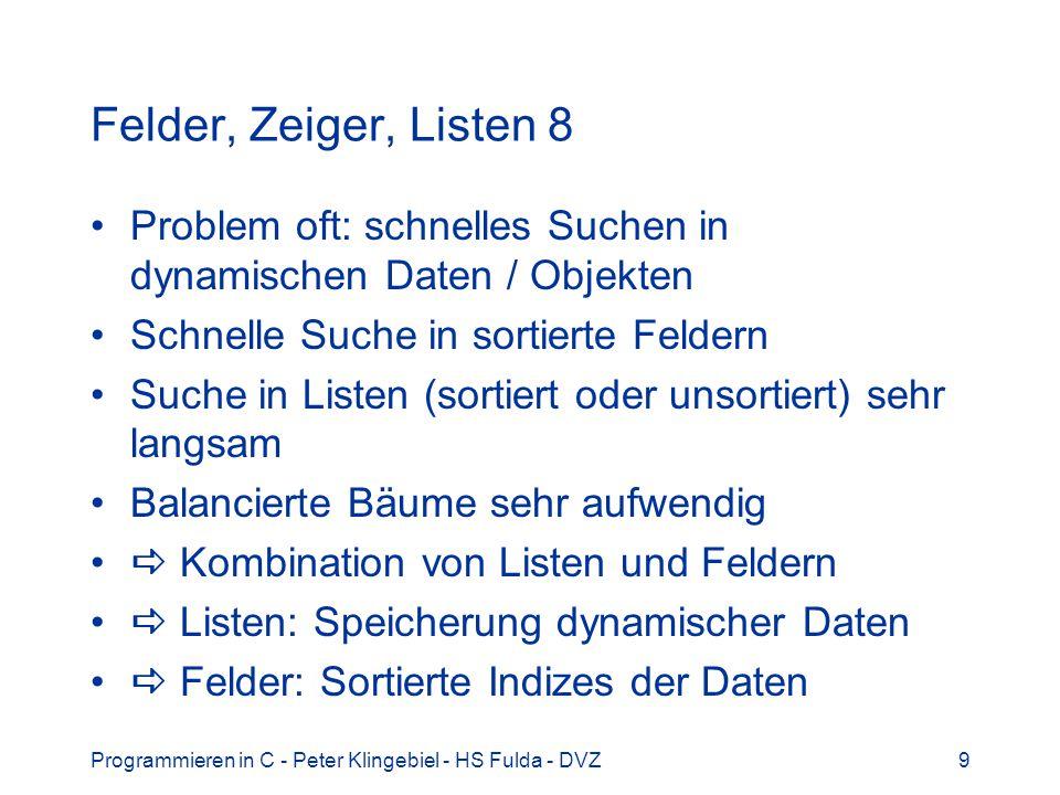 Felder, Zeiger, Listen 8 Problem oft: schnelles Suchen in dynamischen Daten / Objekten. Schnelle Suche in sortierte Feldern.