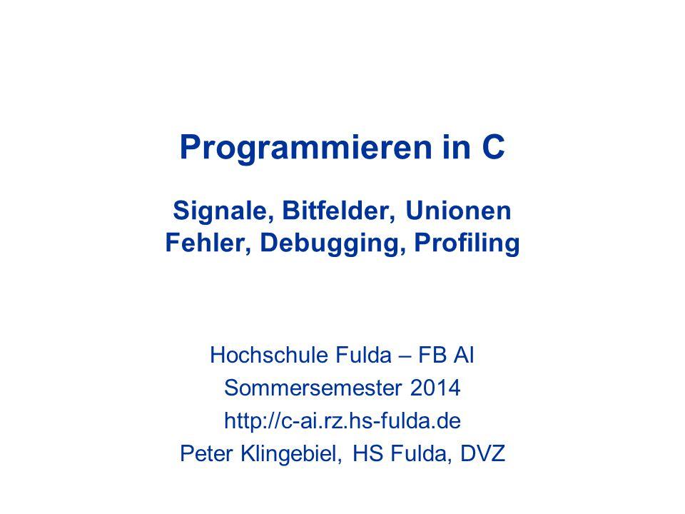 Programmieren in C Signale, Bitfelder, Unionen Fehler, Debugging, Profiling