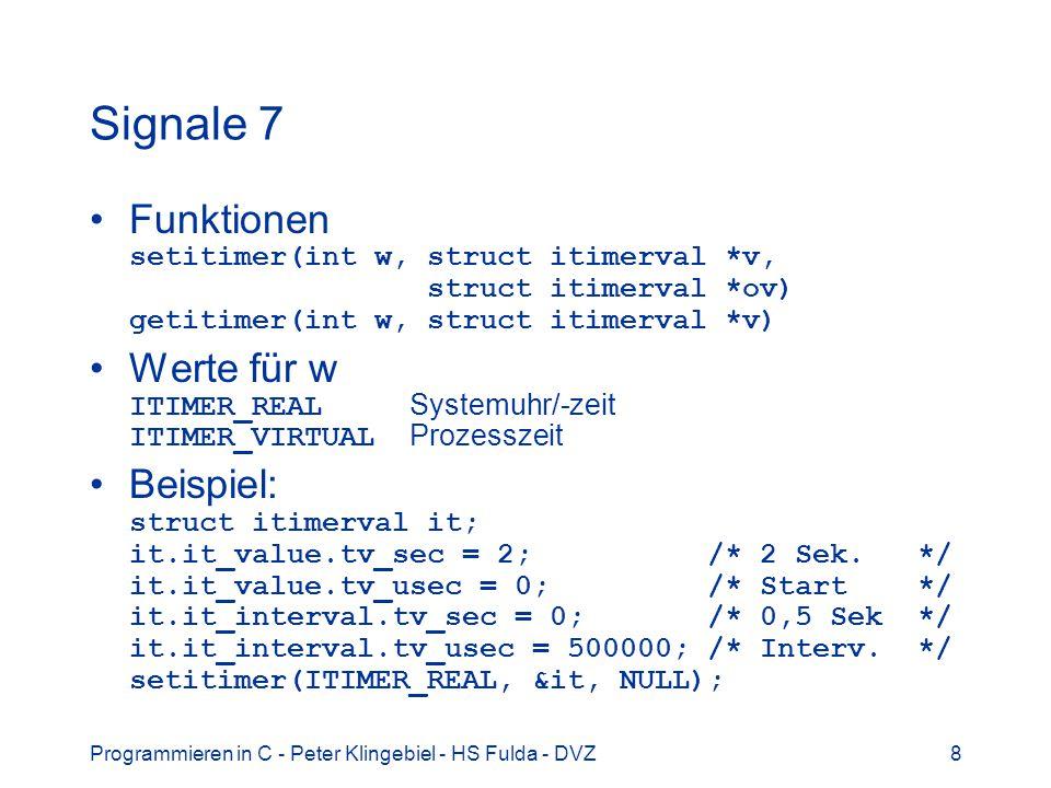 Signale 7 Funktionen setitimer(int w, struct itimerval *v, struct itimerval *ov) getitimer(int w, struct itimerval *v)