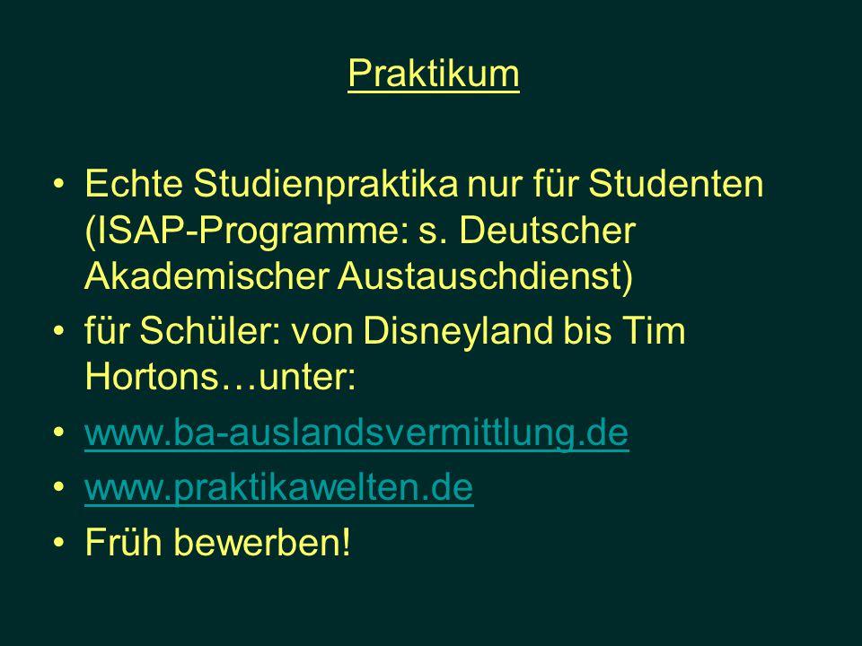 Praktikum Echte Studienpraktika nur für Studenten (ISAP-Programme: s. Deutscher Akademischer Austauschdienst)