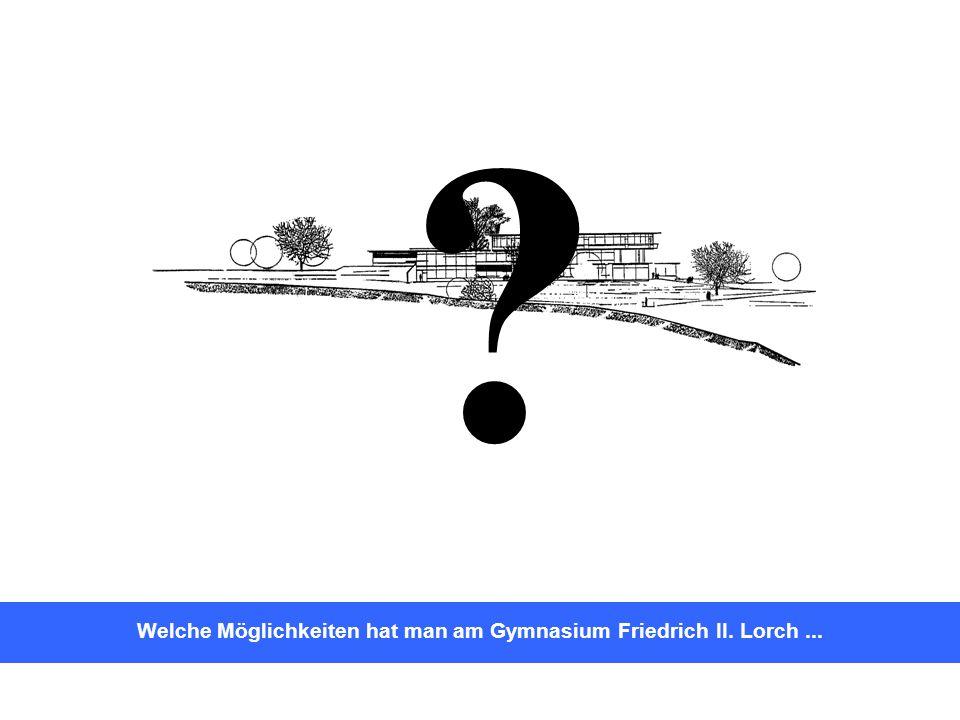 Welche Möglichkeiten hat man am Gymnasium Friedrich II. Lorch ...