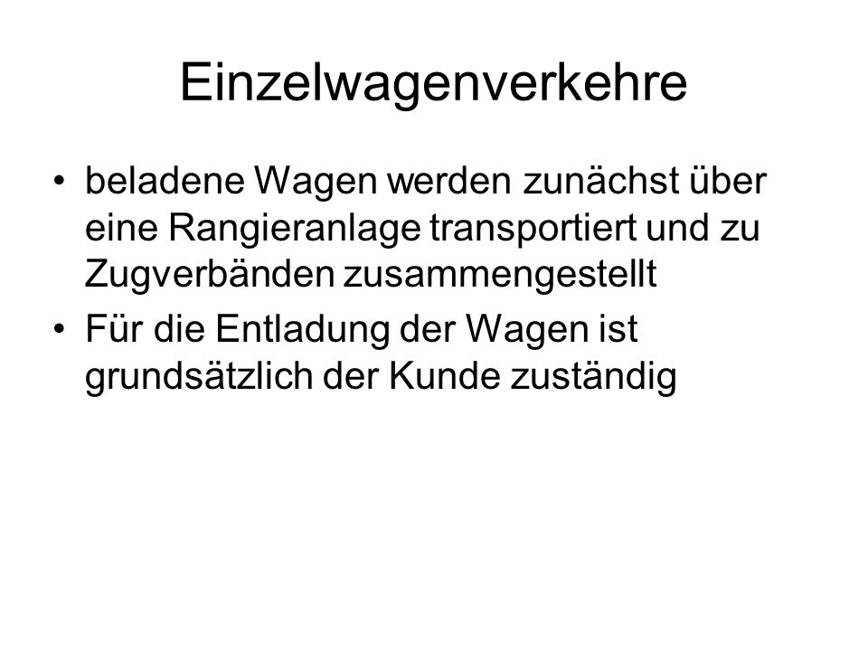 Einzelwagenverkehre beladene Wagen werden zunächst über eine Rangieranlage transportiert und zu Zugverbänden zusammengestellt.