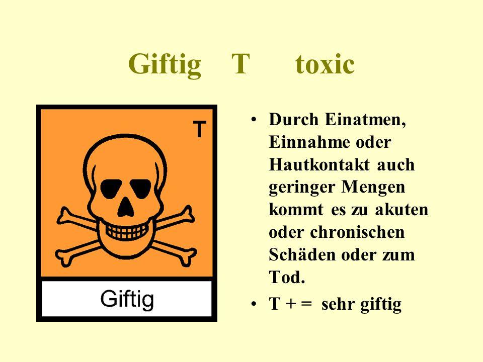 Giftig T toxic Durch Einatmen, Einnahme oder Hautkontakt auch geringer Mengen kommt es zu akuten oder chronischen Schäden oder zum Tod.