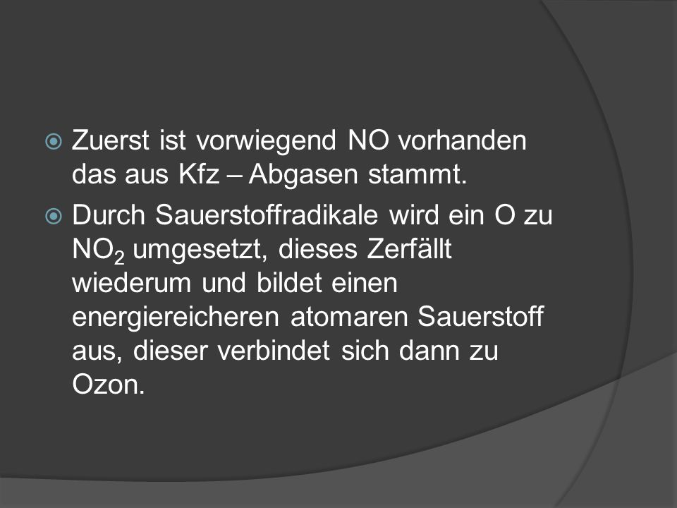 Zuerst ist vorwiegend NO vorhanden das aus Kfz – Abgasen stammt.