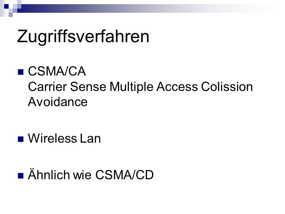Zugriffsverfahren CSMA/CA Carrier Sense Multiple Access Colission Avoidance.