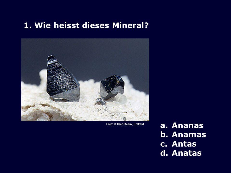 1. Wie heisst dieses Mineral