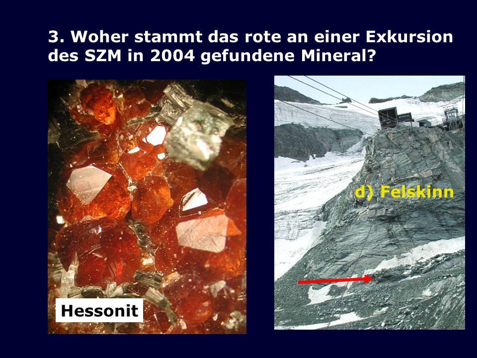 3. Woher stammt das rote an einer Exkursion des SZM in 2004 gefundene Mineral